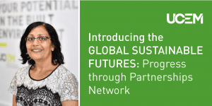 Introducing the GLOBAL SUSTAINABLE FUTURES: Progress through Partnerships Network. Guest blog by our research assistant – education and sustainability, Dr Renuka Thakore
